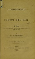 view A contribution to school hygiene : a paper read at a meeting of the National Health Society, on June 12th, 1873 / by R. Liebreich.