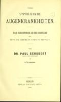 view Ueber syphilitische Augenkrankheiten : nach Beobachtungen aus der Augenklinik des Prof. Dr. Hermann Cohn in Breslau / von Paul Schubert.