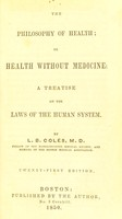 view The philosophy of health : or, health without medicine : a treatise on the laws of the human system / by L.B. Coles.