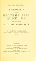 view Experiments upon magnesia alba, quicklime, and some other alcaline substances.