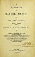 view A dictionary of materia medica and practical pharmacy : including a translation of the formulae of the London pharmacopoeia / by William Thomas Brande.