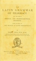 view The Latin grammar of pharmacy for the use of medical and pharmaceutical students with an essay on the reading of Latin prescriptions.