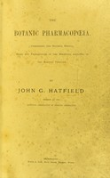 view The botanic pharmacopœia : comprising the materia medica, doses and preparations of the medicines employed in the botanic practice / by J.G. Hatfield.