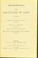 view The liquefaction of gases : papers / by Michael Faraday, (1823-1845) ; with an appendix consisting of papers by Thomas Northmore on the compression of gases. (1805-1806).