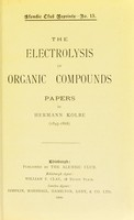 view The electrolysis of organic compounds : Papers / by Hermann Kolbe (1845-1868).
