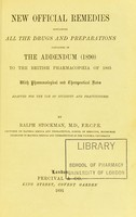 view New official remedies : containing all the drugs and preparations contained in the addendum (1890) to the British pharmacopoeia of 1885, with pharmacological and therapeutical notes, adapted for the use of students and practitioners / by Ralph Stockman.