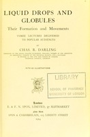 view Liquid drops and globules : their formation and movements : three lectures delivered to popular audiences / by Chas. R. Darling.