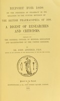 view Report for 1898 on the progress of pharmacy in its relation to the future revision of the British Pharmacopoeia of 1898 : A digest of researches and criticisms / Prepared for the General Council of Medical Education and Registration of the United Kingdom.