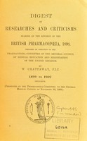 view Digest of researches and criticisms bearing on the revision of the British pharmacopoeia, 1898 / prepared by directions of the pharmacopoeia of the general council of medical education and registration of the United Kingdom.