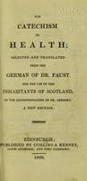 view The catechism of health; selected and translated from the German of Dr Faust. ... Now first published for the use of the inhabitants of Scotland by the recommendation of Dr. Gregory
