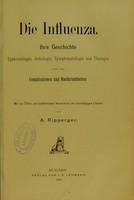 view Die Influenza : ihre Geschichte, Epidemiologie, Aetiologie Symptomatologie und Therapie, sowie ihre Complicationen und Nachkrankheiten / von A. Ripperger.