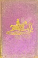 view The handy horse-book, or, Practical instructions in driving, riding, and the general care and managament of horses / by a cavalry officer.