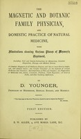 view The magnetic and botanic family physician, and domestic practice of natural medicine : with illustrations showing various phases of mesmeric treatment, including full and concise instruction in mesmerism, curative magnetism, massage, and medical botany / by D. Younger.