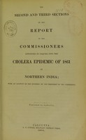 view The second and third sections of the report of the commissioners appointed to inquire into the cholera epidemic of 1861 in northern India ...