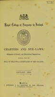 view Charters and bye-laws, ordinances of council, and educational regulations : together with the roll of fellows & licentiates of the college : January 1886 / Royal College of Surgeons in Ireland.