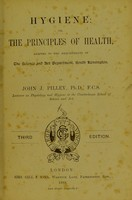view Hygiene, or, The principles of health : adapted to the requirements of the Science and art department, South Kensington / by John J. Pilley.