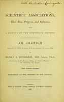 view Scientific associations : their rise, progress, and influence : with a history of the Hunterian Society : an oration / by Henry I. Fotherby.