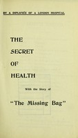 """view The secret of health, with the story of """"the missing bag"""" / by a Diplomée of a London hospital."""