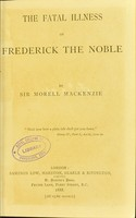view The fatal illness of Frederick the Noble / by Sir Morrell Mackenzie.