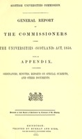 view General report of the Commissioners under the Universities (Scotland) Act, 1858 : with an appendix containing ordinances, minutes, reports on special subjects, and other documents / Scottish Universities Commission.