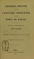 view General Report on the Sanitary Condition of the town of Kelso : drawn up at the request of the Board of Governers of Police