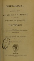 view Glossology, or, The additional means of diagnosis of disease to be derived from indications and appearances of the tongue : read before the Senior Physical Society of Guy's Hospital, 4th November, 1843