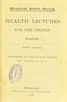 view Health lectures for the people. Fifth series. Delivered in Edinburgh during the winter of 1884-5.