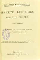 view Health lectures for the people. Third series. Delivered in Edinburgh during the winter of 1882-83.