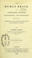 view The human brain : its configuration, structure, development, and physiology : illustrated by references to the nervous system in the lower order of animals  / by Samuel Solly.