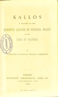 view Kallos : a treatise on the scientific culture of personal beauty and the cure of ugliness / by a Fellow of the Royal College of Surgeons.