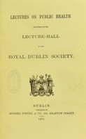 view Lectures on public health delivered in the lecture-hall of the Royal Dublin Society.