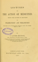 view Lectures on the actions of medicines : being the course of lectures on pharmacology and therapeutics delivered at St Bartholomew's Hospital during the summer session of 1896 / by T. Lauder Brunton.