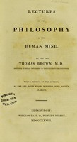 view Lectures on the philosophy of the human mind / by the late Thomas Brown ; with a memoir of the author by David Welsh.