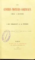 view Les centres moteurs corticaux chez l'homme / par J.-M. Charcot et A. Pitres.