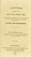 view A letter addressed to the Right Hon. Robert Peel : in consequence of a motion lately made in parliament for leave to bring in a bill for the better regulating of lunatic establishments