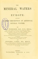 view The mineral waters of Europe : including a short description of artificial mineral waters / by C.R.C. Tichborne and Prosser James.