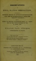view Observations on foul water irrigation : founded on a personal survey of different districts of the city, and an examination of their comparative salubrity, being a reply to certain statements made at a meeting of the Town-Council on the 2d April, 1839
