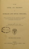 view On the nature and treatment of stomach and renal diseases : being an inquiry into the connexion of diabetes, calculus, and other affections of the kidney and bladder, with indigestion / by William Prout.