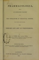 view Pharmacologia : being an extended inquiry into the operations of medicinal bodies, upon which are founded the theory and art of prescribing / by J.A. Paris.