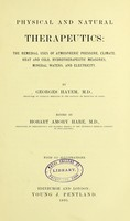 view Physical and natural therapeutics : the remedial uses of atmospheric pressure, climate, heat and cold, hydrotherapeutic measures, mineral waters, and electricity