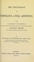 view The physiology of temperance & total abstinence : being an examination of the effects of the excessive, moderate, and occasional use of alcoholic liquors on the healthy human system