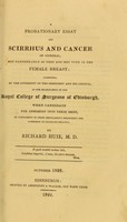 view A probationary essay on scirrhus and cancer in general, but particularly as they are met with in the female breast : submitted ... to the examination of the Royal College of Surgeons of Edinburgh when candidate for admission ... / by Richard Huie.