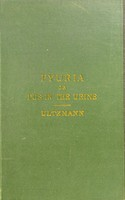 view Pyuria, or, Pus in the urine, and its treatment : comprising the diagnosis and treatment of acute and chronic urethritis, prostatis, cystitis, and pyelitis ... / by Robert Ultzmann : translated by permission by Walter B. Platt.