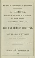 view A sermon, preached in the church of St. Augustine, Old Change, Cheapside, on Wednesday, April 19, 1851, in aid of The Hahnemann Hospital / by Rev. Thomas R. Everest.