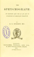 view The sphygmograph : its history and use as an aid to diagnosis in ordinary practice / by R.E. Dudgeon.