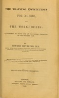 view The training institutions for nurses, and the workhouses : an attempt to solve one of the social problems of the present day / by Edward Sieveking.