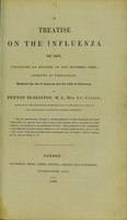 view A treatise on the influenza of 1837, containing an analysis of one hundred cases, observed at Birmingham, between the 1st of January and the 15th of February / by Peyton Blakiston.