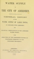 view Water supply of the city of Aberdeen : general report on the water supply of large towns, as compared with Aberdeen : and financial memorandum on the Aberdeen Water Works : with analyses of the Aberdeen water by Professor Brazier, of the Aberdeen University.