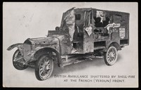view British ambulance shattered by shell-fire at the French (Verdun) front : British ambulances for French wounded : we staff and maintain 120 at the French front  / The British Ambulance Committee.
