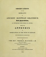 view Observations on the remains of ancient Egyptian grandeur and superstition, as connected with those of Assyria: forming the appendix to observations on the ruins of Babylon / By the Rev. Thomas Maurice.